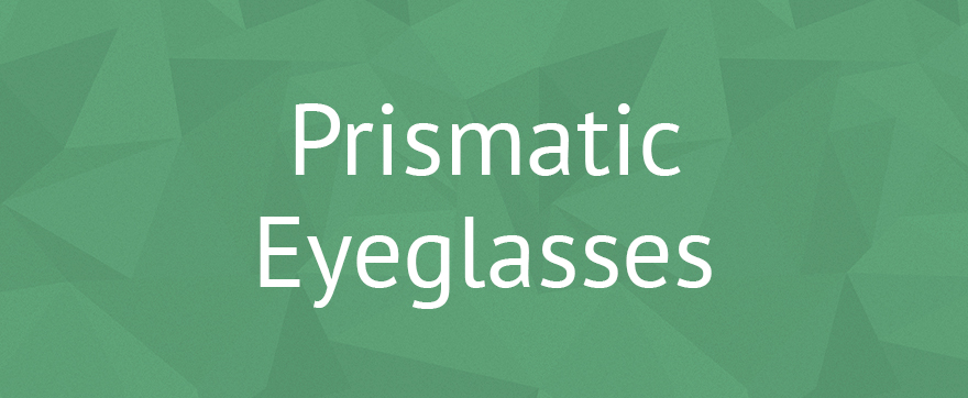Prismatic Eyeglasses